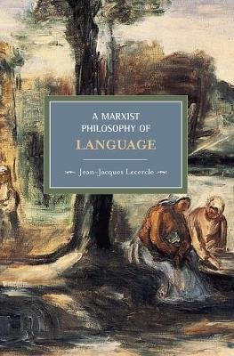 A Marxist Philosophy Of Language - Historical Materialism, Volume 12 (Paperback): Jean-Jacques Lecercle