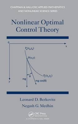 Nonlinear Optimal Control Theory (Hardcover, New): Leonard David Berkovitz, Negash G. Medhin, Anna W. Berkovitz