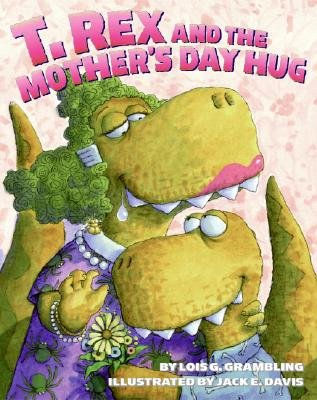 T. Rex and the Mother's Day Hug (Hardcover): Lois G Grambling