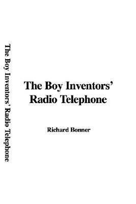 The Boy Inventors' Radio Telephone (Paperback): Richard Bonner