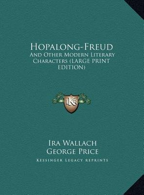 Hopalong-Freud - And Other Modern Literary Characters (Large Print Edition) (Large print, Hardcover, large type edition): Ira...