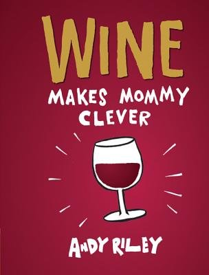 Wine Makes Mommy Clever (Hardcover): Andy Riley