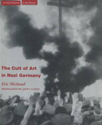 The Cult of Art in Nazi Germany (Hardcover, First): Eric Michaud