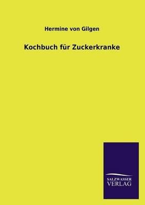 Kochbuch Fur Zuckerkranke (English, German, Paperback): Hermine Von Gilgen