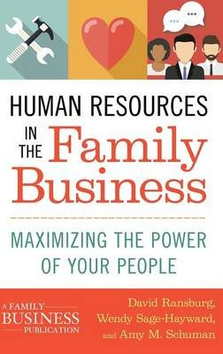 Human Resources in the Family Business - Maximizing the Power of Your People (Hardcover, 1st ed. 2016): Amy M Schuman, Wendy...