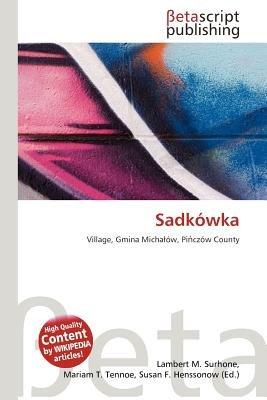 Sadkowka (Paperback): Lambert M. Surhone, Mariam T. Tennoe, Susan F. Henssonow