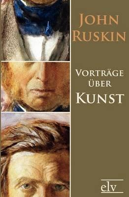 Vortr GE Ber Kunst (German, Paperback): John Ruskin