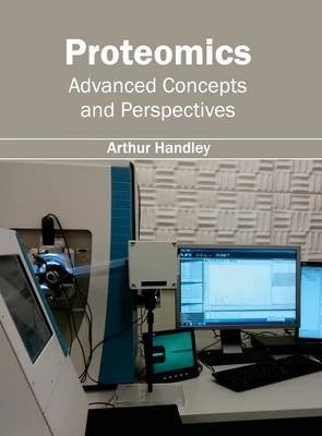 Proteomics - Advanced Concepts and Perspectives (Hardcover): Arthur Handley