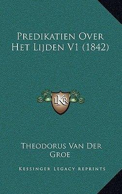 Predikatien Over Het Lijden V1 (1842) (Chinese, Hardcover): Theodorus Van Der Groe