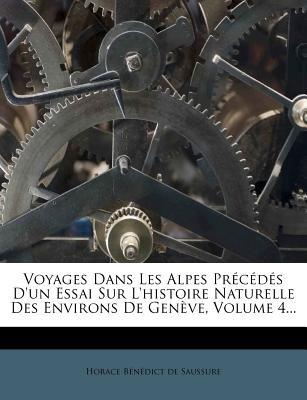 Voyages Dans Les Alpes Precedes D'Un Essai Sur L'Histoire Naturelle Des Environs de Geneve, Volume 4... (French,...