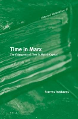 Time in Marx - The Categories of Time in Marx&apos;s <i>Capital</i> (Hardcover): Stavros Tombazos