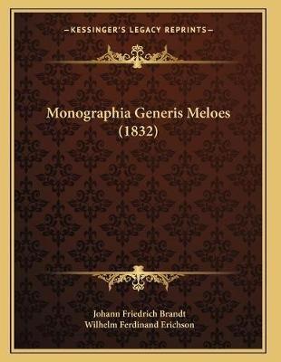 Monographia Generis Meloes (1832) (Latin, Paperback): Johann Friedrich Brandt, Wilhelm Ferdinand Erichson