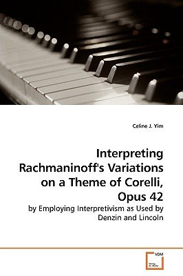 Interpretiing Rachmaninoff's Variations on a Theme of Corelli, Op.42 (Paperback): Celine Yim