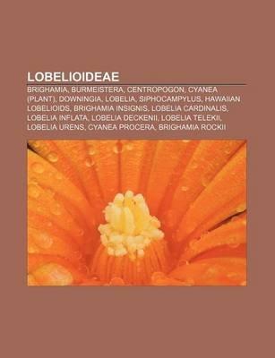 Lobelioideae - Brighamia, Burmeistera, Centropogon, Cyanea (Plant), Downingia, Lobelia, Siphocampylus, Hawaiian Lobelioids,...