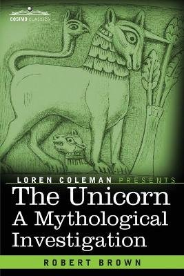 The Unicorn - A Mythological Investigation (Paperback): Robert Brown