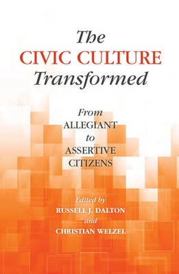 The Civic Culture Transformed - From Allegiant to Assertive Citizens (Hardcover): Russell J. Dalton, Christian Welzel