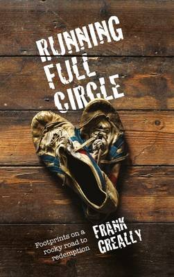 Running Full Circle - The Curious Course of a Man Obsessed with Running (Paperback): Frank Greally