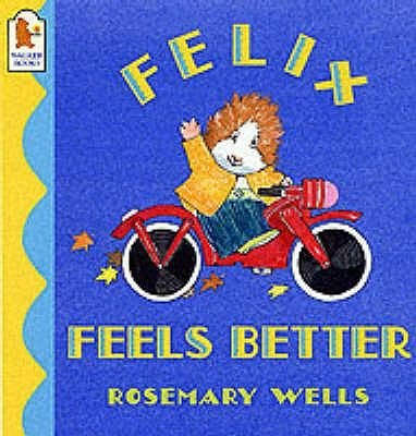 Felix Feels Better (Paperback, New edition): Rosemary Wells