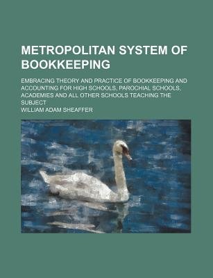 Metropolitan System of Bookkeeping; Embracing Theory and Practice of Bookkeeping and Accounting for High Schools, Parochial...