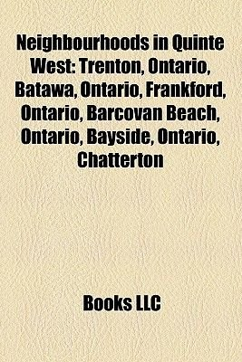 Neighbourhoods in Quinte West - Trenton, Ontario, Batawa, Ontario, Frankford, Ontario, Barcovan Beach, Ontario, Bayside,...