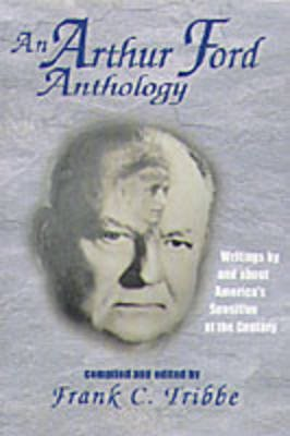 An Arthur Ford Anthology - Writings by and About America's Sensitive of the Century (Paperback, Memorial ed): arthur ford