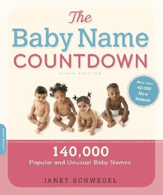 The Baby Name Countdown - 140,000 Popular and Unusual Baby Names (Paperback, 6th Revised edition): Janet Schwegel