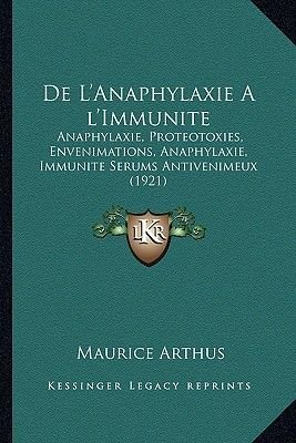 de L'Anaphylaxie Al'immunite - Anaphylaxie, Proteotoxies, Envenimations, Anaphylaxie, Immunite Serums Antivenimeux...
