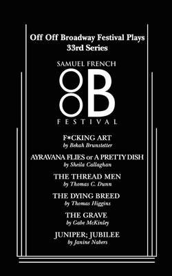 Off Off Broadway Festival Plays, 33rd Series (Paperback): Bekah Brunstetter, Sheila Callaghan, Thomas C Dunn