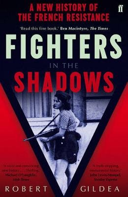 Fighters in the Shadows - A New History of the French Resistance (Paperback, Main): Robert Gildea