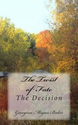 The Twist of Fate - The Decision (Paperback): Georgina Megan Baker