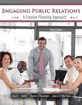 Engaging Public Relations: A Creative Planning Approach (Paperback, 3rd): Bruce Smith, Charles O Kaufman, Gilbert Martinez