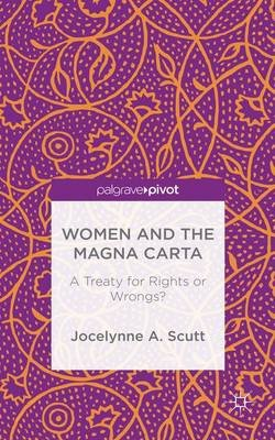 Women and The Magna Carta - A Treaty for Rights or Wrongs? (Electronic book text): Jocelynne A. Scutt