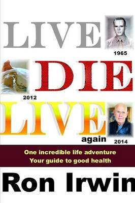Live, Die, Live Again (Paperback): Ron Irwin