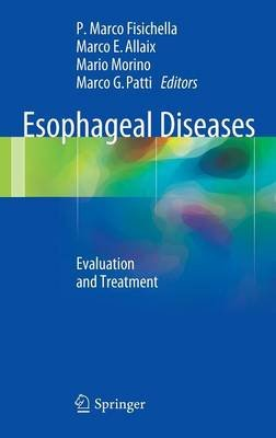 Esophageal Diseases - Evaluation and Treatment (Hardcover, 2014 ed.): P. Marco Fisichella, Marco E. Allaix, Mario Morino, Marco...