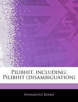 Articles on Pilibhit, Including - Pilibhit (Disambiguation) (Paperback): Hephaestus Books
