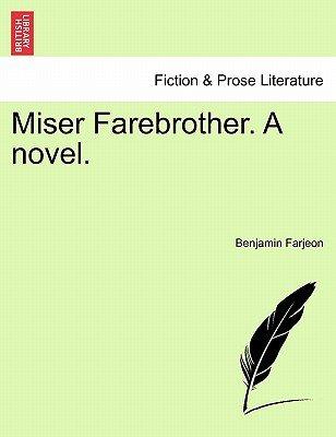 Miser Farebrother. a Novel. (Paperback): Benjamin Farjeon