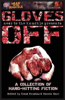Gloves Off - A Near to the Knuckle Anthology (Paperback): Craig Robert Douglas, Darren Sant