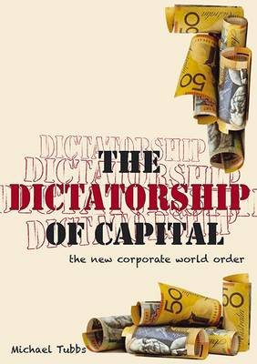 The Dictatorship of Capital (Paperback): Michael Tubbs