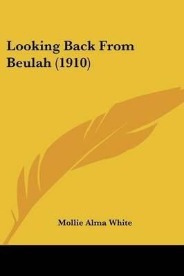 Looking Back from Beulah (1910) (Paperback): Mollie Alma White