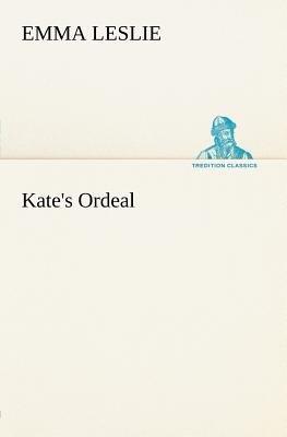 Kate's Ordeal (Paperback): Emma Leslie