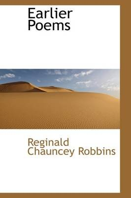 Earlier Poems (Paperback): Reginald Chauncey Robbins