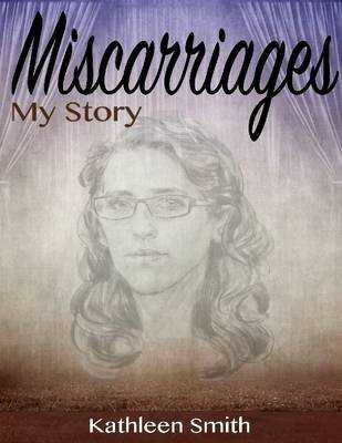 Miscarriages: My Story (Electronic book text): Kathleen Smith