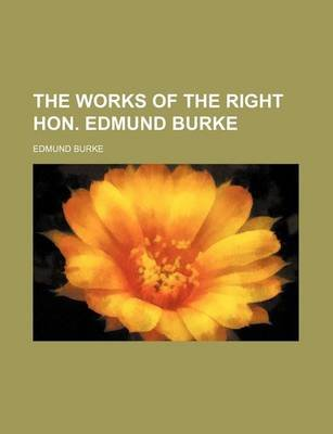 The Works of the Right Hon. Edmund Burke (Paperback): Edmund Burke