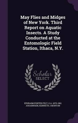 May Flies and Midges of New York. Third Report on Aquatic Insects. a Study Conducted at the Entomologic Field Station, Ithaca,...