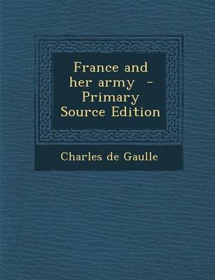 France and Her Army (Paperback): Charles De Gaulle