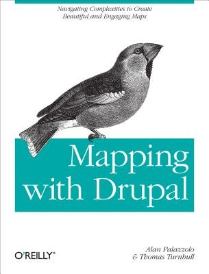 Mapping with Drupal - Navigating Complexities to Create Beautiful and Engaging Maps (Electronic book text): Alan Palazzolo,...