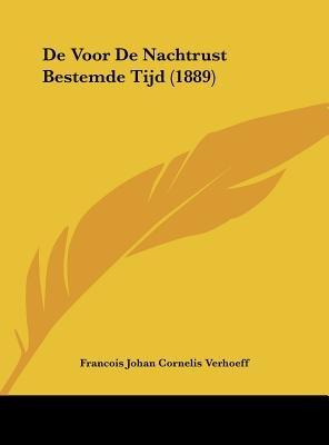 de Voor de Nachtrust Bestemde Tijd (1889) (Chinese, Dutch, English, Hardcover): Francois Johan Cornelis Verhoeff