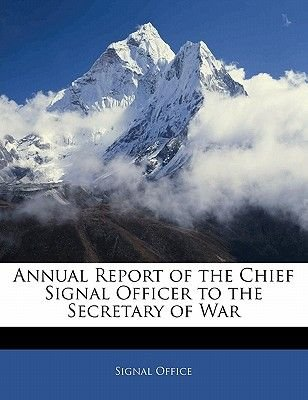 Annual Report of the Chief Signal Officer to the Secretary of War (Paperback): Office Signal Office, Signal Office