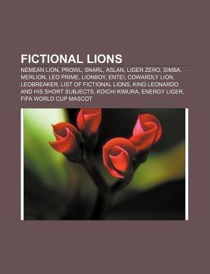 Fictional Lions - Nemean Lion, Prowl, Snarl, Aslan, Liger Zero, Simba, Merlion, Leo Prime, Lionboy, Entei, Cowardly Lion,...