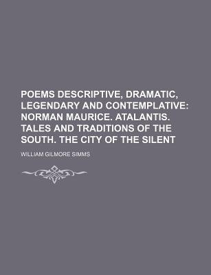 Poems Descriptive, Dramatic, Legendary and Contemplative; Norman Maurice. Atalantis. Tales and Traditions of the South. the...